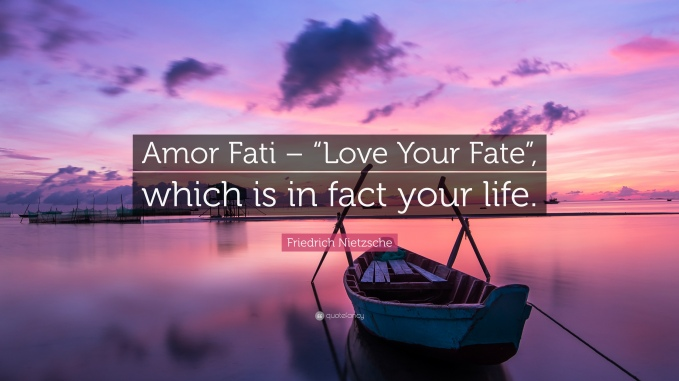 1714370-Friedrich-Nietzsche-Quote-Amor-Fati-Love-Your-Fate-which-is-in